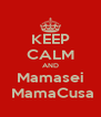 KEEP CALM AND Mamasei  MamaCusa - Personalised Poster A4 size