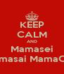 KEEP CALM AND Mamasei  Mamasai MamaCusa - Personalised Poster A4 size