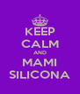 KEEP CALM AND MAMI SILICONA - Personalised Poster A4 size