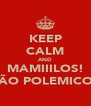 KEEP CALM AND MAMIIILOS! SÃO POLEMICOS - Personalised Poster A4 size