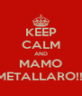KEEP CALM AND MAMO METALLARO!!! - Personalised Poster A4 size