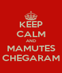 KEEP CALM AND MAMUTES CHEGARAM - Personalised Poster A4 size