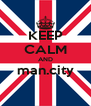 KEEP CALM AND man.city  - Personalised Poster A4 size