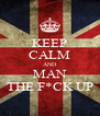 KEEP CALM AND MAN THE F*CK UP - Personalised Poster A4 size