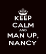 KEEP CALM AND MAN UP, NANCY - Personalised Poster A4 size
