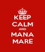 KEEP CALM AND MANA MARE - Personalised Poster A4 size