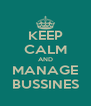 KEEP CALM AND MANAGE BUSSINES - Personalised Poster A4 size