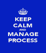 KEEP CALM AND MANAGE PROCESS - Personalised Poster A4 size