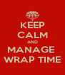 KEEP CALM AND MANAGE  WRAP TIME - Personalised Poster A4 size