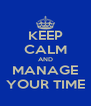 KEEP CALM AND MANAGE YOUR TIME - Personalised Poster A4 size