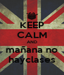 KEEP CALM AND mañana no hayclases - Personalised Poster A4 size