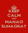 KEEP CALM AND MANAO SUHAGRAT - Personalised Poster A4 size