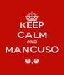 KEEP CALM AND MANCUSO e,e - Personalised Poster A4 size