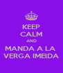 KEEP CALM AND MANDA A LA  VERGA IMElDA - Personalised Poster A4 size