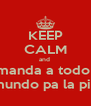 KEEP CALM and  manda a todo  el mundo pa la pinga - Personalised Poster A4 size