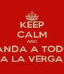 KEEP CALM AND MANDA A TODOS A LA VERGA - Personalised Poster A4 size