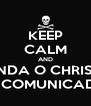 KEEP CALM AND MANDA O CHRISTUS ENFIAR O COMUNICADO NO CU - Personalised Poster A4 size