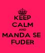 KEEP CALM AND MANDA SE  FUDER - Personalised Poster A4 size