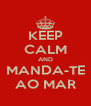 KEEP CALM AND MANDA-TE AO MAR - Personalised Poster A4 size