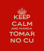 KEEP CALM AND MANDA TOMAR NO CU - Personalised Poster A4 size