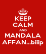 KEEP CALM AND MANDALA AFFAN...biiip - Personalised Poster A4 size