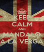 KEEP CALM AND MANDALO A LA VERGA - Personalised Poster A4 size