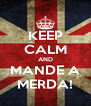 KEEP CALM AND MANDE A MERDA! - Personalised Poster A4 size