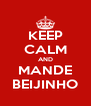KEEP CALM AND MANDE BEIJINHO - Personalised Poster A4 size