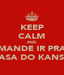 KEEP CALM AND MANDE IR PRA CASA DO KANSO - Personalised Poster A4 size