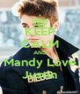 KEEP CALM AND Mandy Love Justin - Personalised Poster A4 size