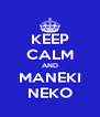 KEEP CALM AND MANEKI NEKO - Personalised Poster A4 size