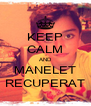 KEEP CALM AND MANELET RECUPERAT - Personalised Poster A4 size