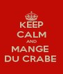 KEEP CALM AND MANGE  DU CRABE  - Personalised Poster A4 size