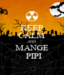 KEEP CALM AND MANGE   PIPI - Personalised Poster A4 size