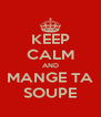 KEEP CALM AND MANGE TA SOUPE - Personalised Poster A4 size