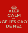 KEEP CALM AND MANGE TES CROTTES DE NEZ - Personalised Poster A4 size