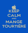 KEEP CALM AND MANGE TOURTIÈRE - Personalised Poster A4 size