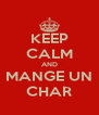 KEEP CALM AND MANGE UN CHAR - Personalised Poster A4 size