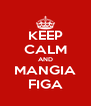 KEEP CALM AND MANGIA FIGA - Personalised Poster A4 size