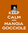 KEEP CALM AND MANGIA GOCCIOLE - Personalised Poster A4 size