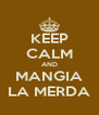 KEEP CALM AND MANGIA LA MERDA - Personalised Poster A4 size