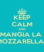 KEEP CALM AND MANGIA LA  MOZZARELLA!! - Personalised Poster A4 size