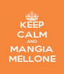 KEEP CALM AND MANGIA MELLONE - Personalised Poster A4 size
