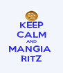 KEEP CALM AND MANGIA  RITZ - Personalised Poster A4 size