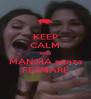 KEEP CALM AND MANGIA senza FERMARE - Personalised Poster A4 size