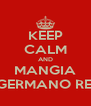 KEEP CALM AND MANGIA UN GERMANO REALE - Personalised Poster A4 size