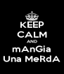 KEEP CALM AND mAnGia Una MeRdA - Personalised Poster A4 size