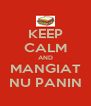 KEEP CALM AND MANGIAT NU PANIN - Personalised Poster A4 size