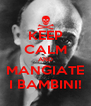 KEEP CALM AND MANGIATE I BAMBINI! - Personalised Poster A4 size