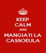 KEEP CALM AND MANGIATI LA CASSOEULA - Personalised Poster A4 size